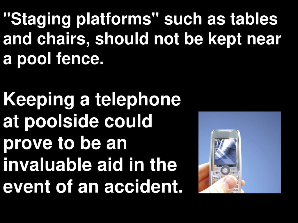 """""""Staging platforms"""" such as tables and chairs, should not be kept near a pool fence."""