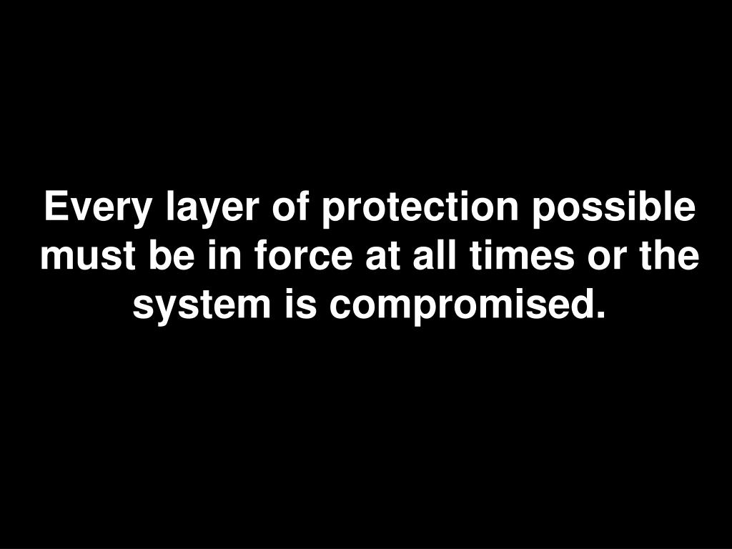 Every layer of protection possible