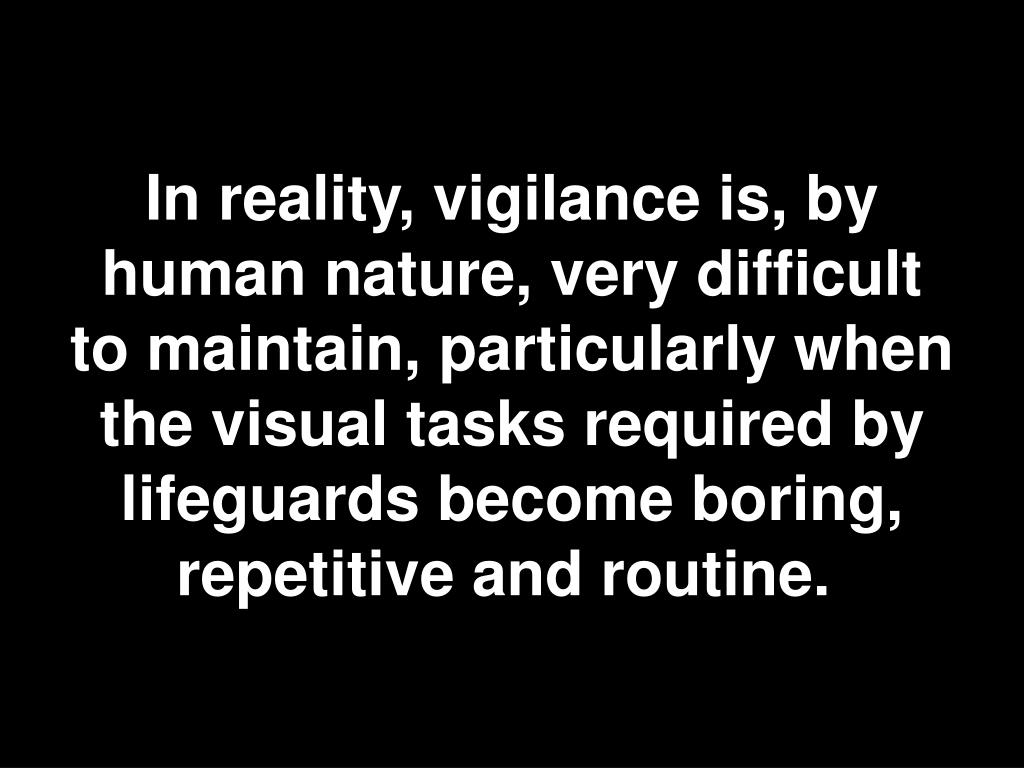 In reality, vigilance is, by