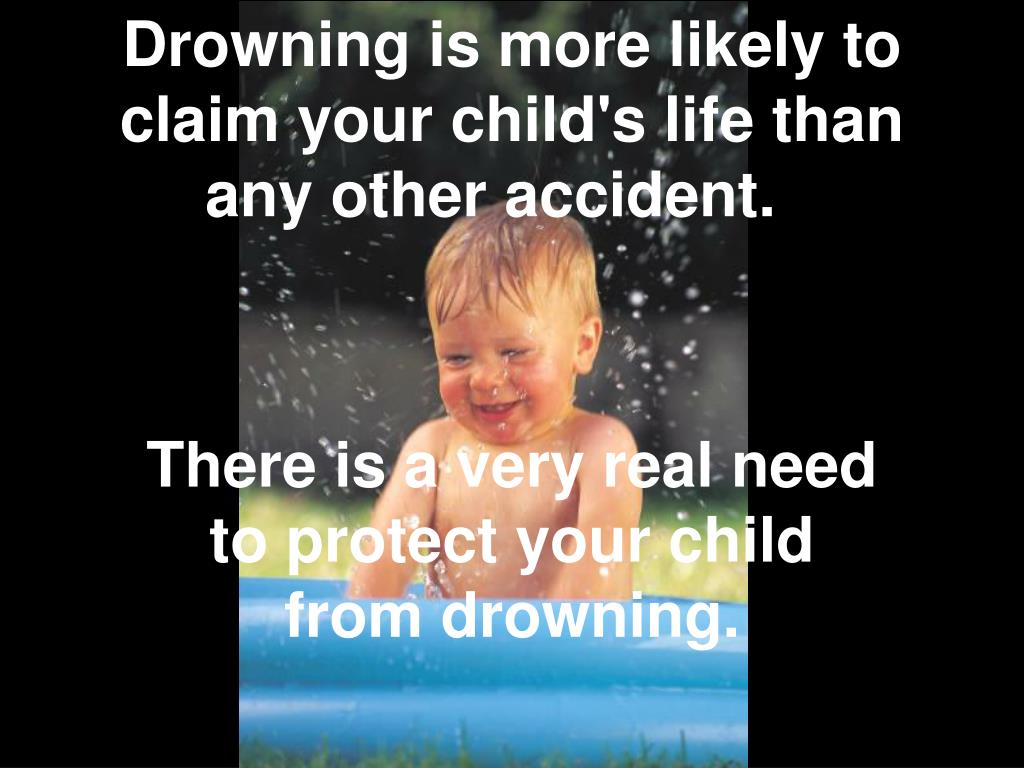 Drowning is more likely to