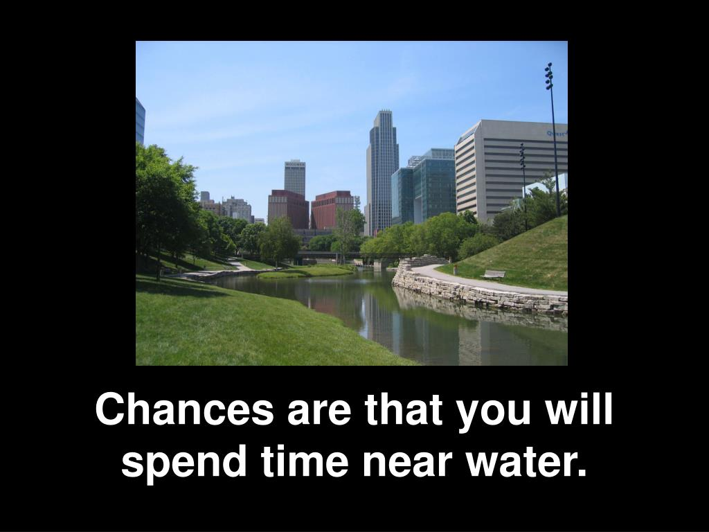 Chances are that you will