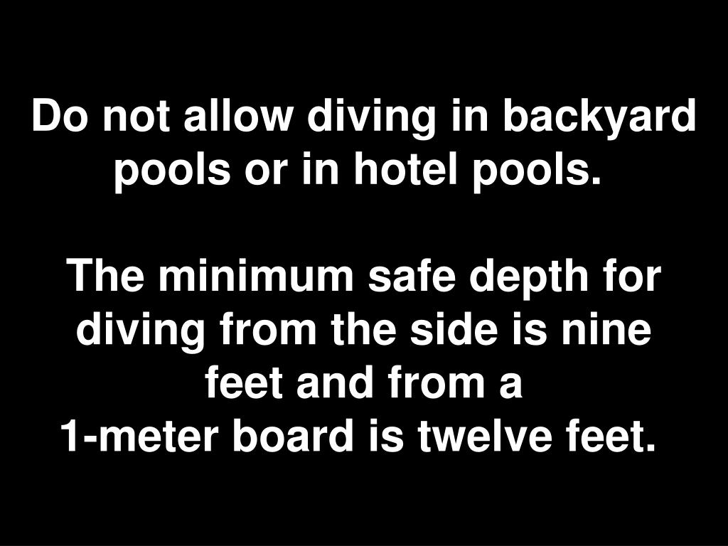 Do not allow diving in backyard pools or in hotel pools.