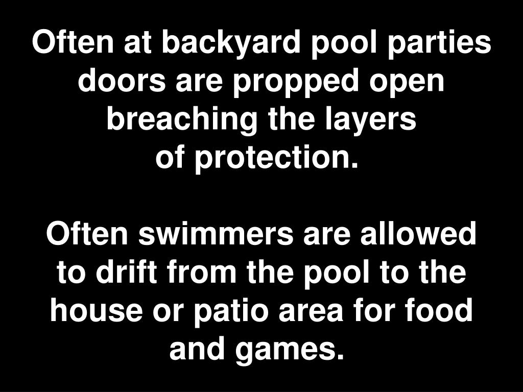 Often at backyard pool parties doors are propped open breaching the layers