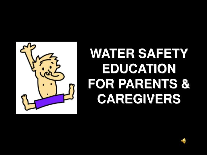 Water safety education for parents caregivers