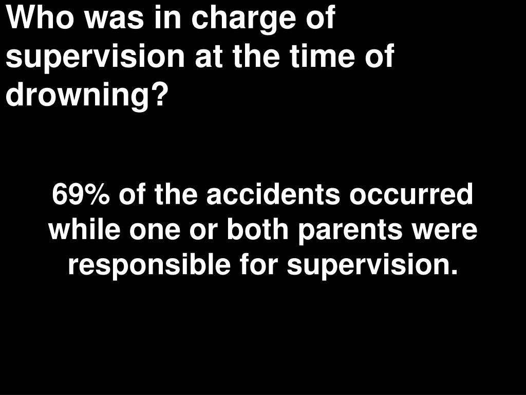 Who was in charge of supervision at the time of drowning?