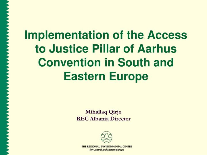 Implementation of the access to justice pillar of aarhus convention in south and eastern europe