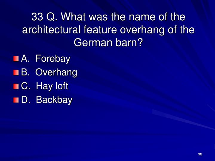 33 Q. What was the name of the architectural feature overhang of the German barn?