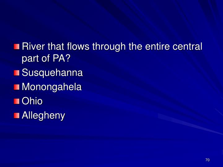 River that flows through the entire central part of PA?
