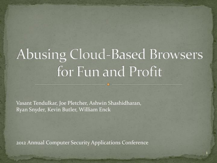 Abusing cloud based browsers for fun and profit