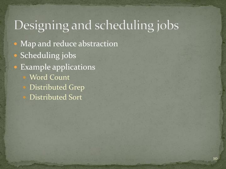 Designing and scheduling jobs