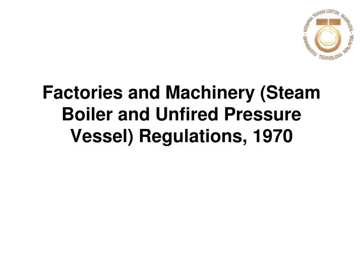 PPT - Factories and Machinery (Steam Boiler and Unfired Pressure ...