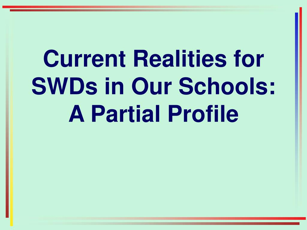 Current Realities for SWDs in Our Schools: A Partial Profile