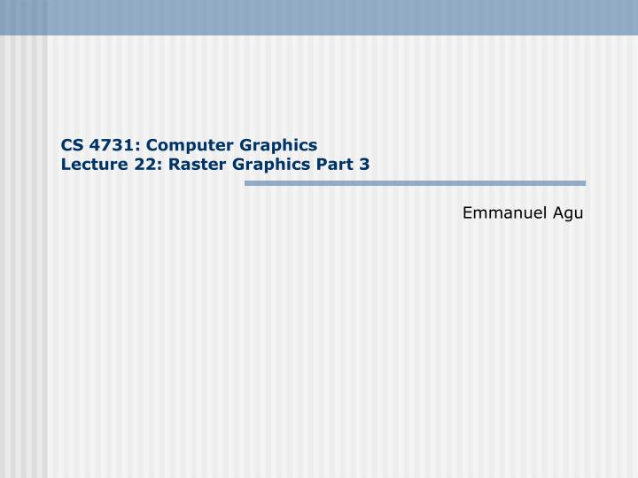 cs 4731 computer graphics lecture 22 raster graphics part 3 n.