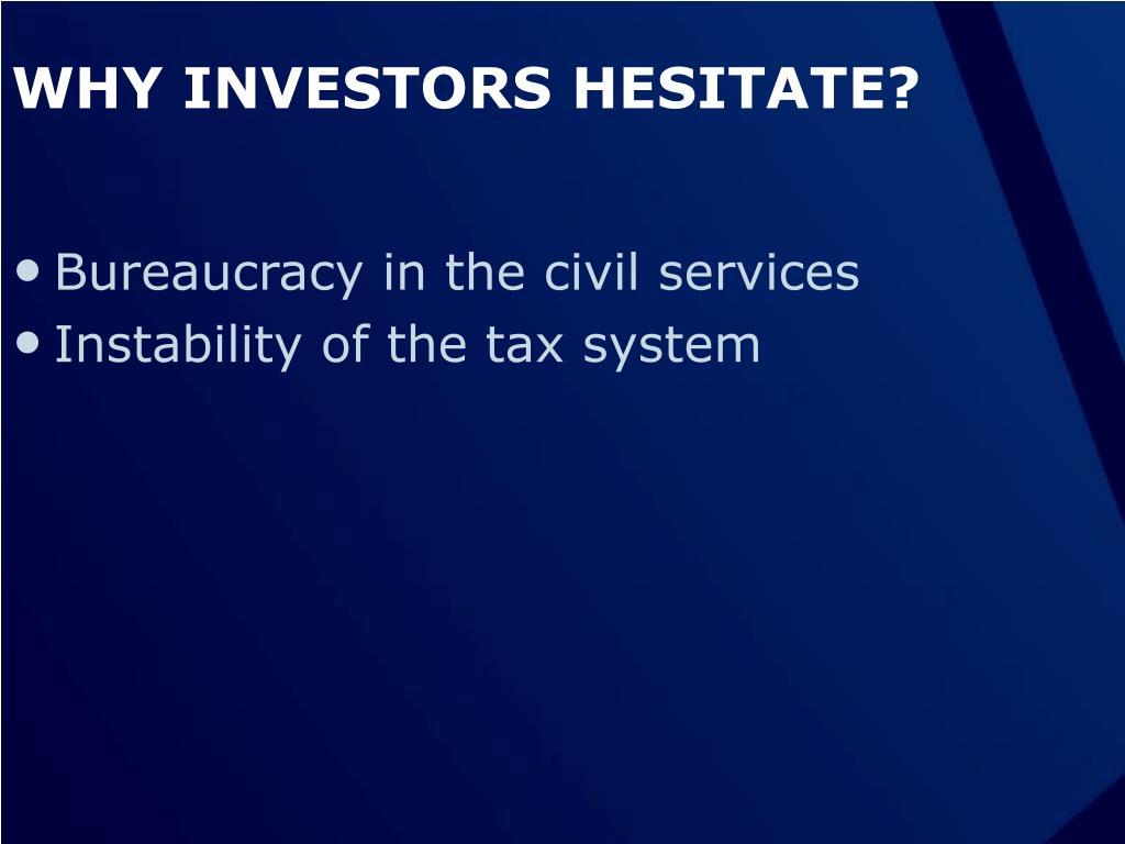 WHY INVESTORS HESITATE?