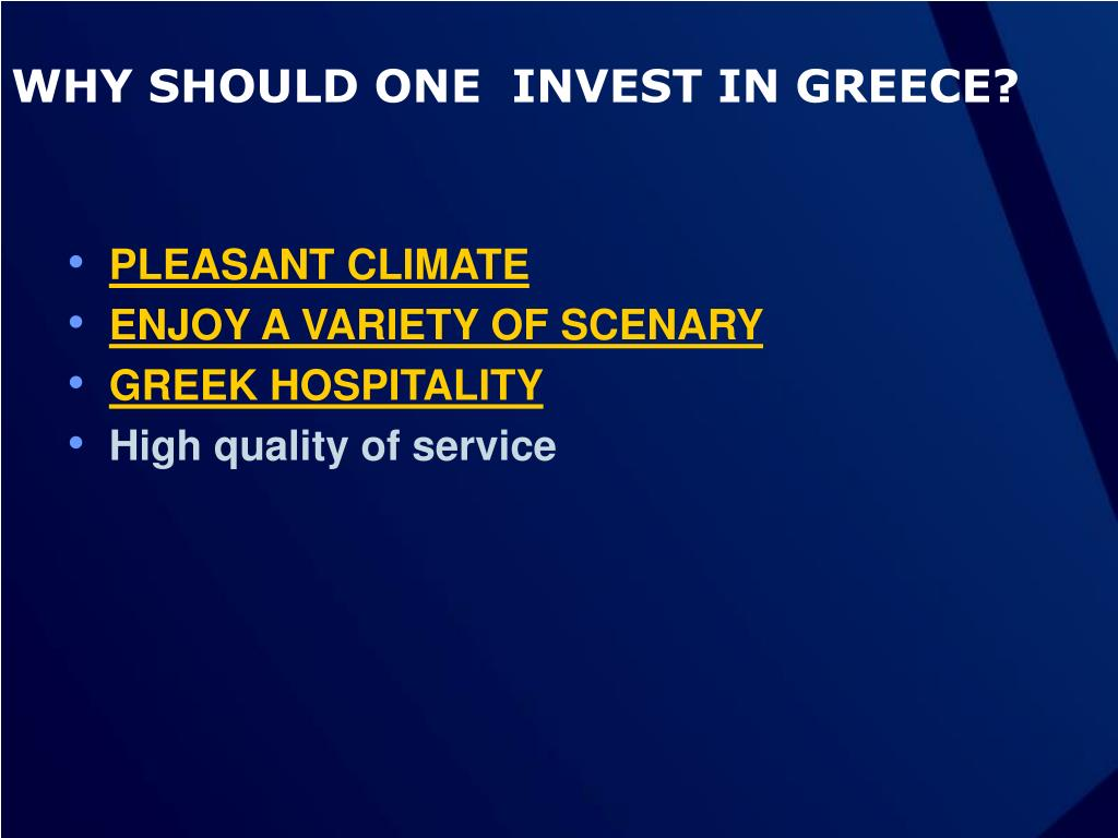 WHY SHOULD ONE  INVEST IN GREECE?