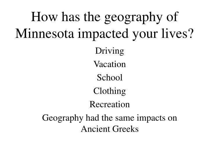 How has the geography of minnesota impacted your lives