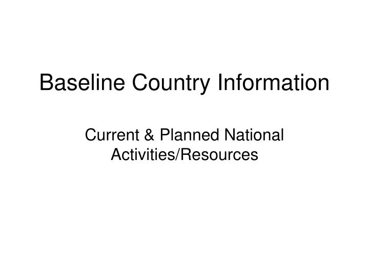 baseline country information n.