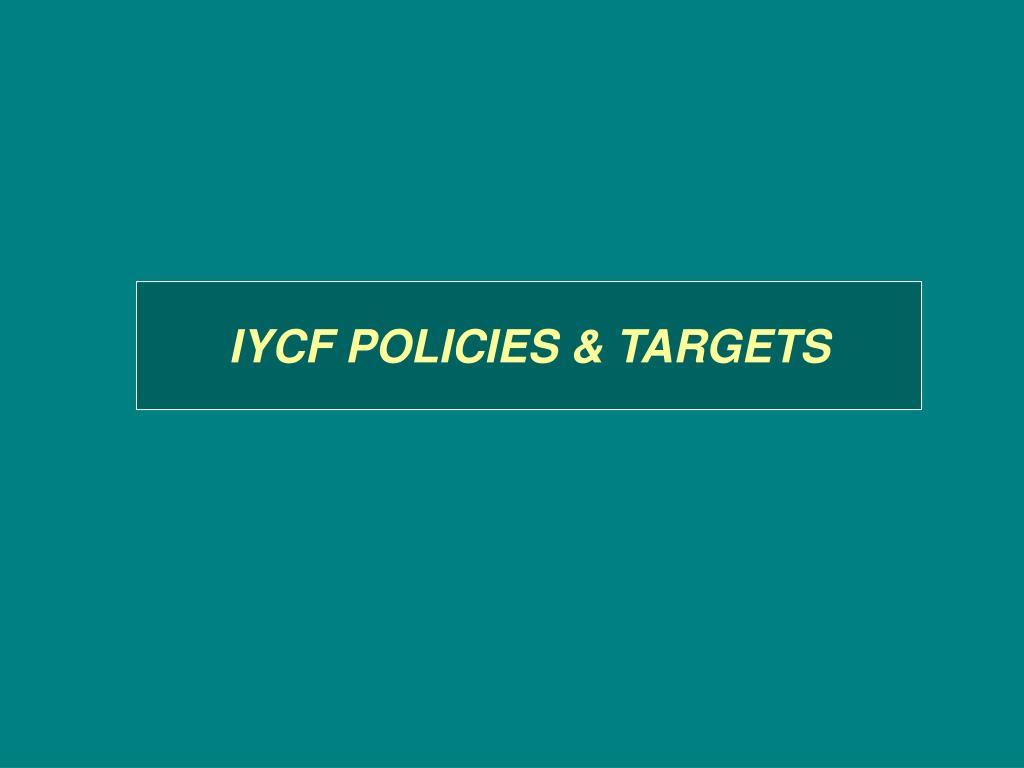 IYCF POLICIES & TARGETS