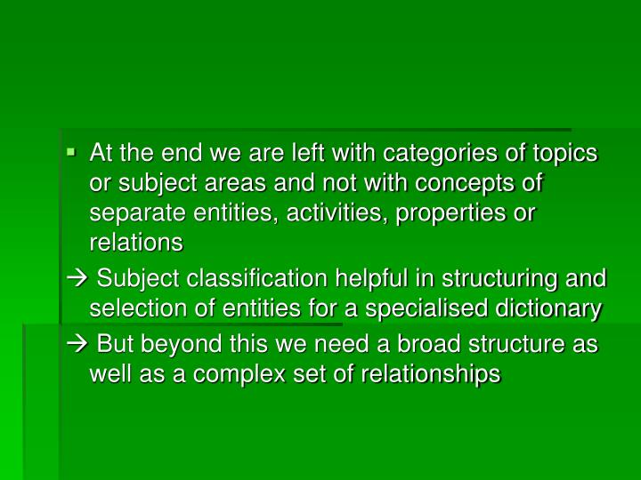 At the end we are left with categories of topics or subject areas and not with concepts of separate entities, activities, properties or relations
