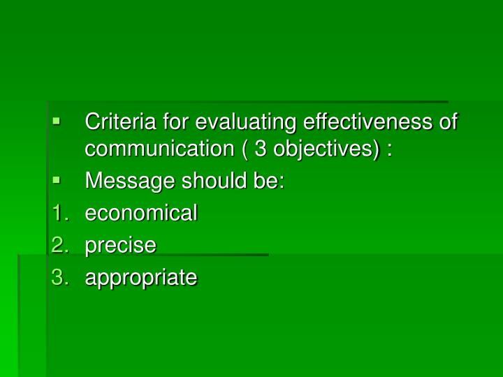Criteria for evaluating effectiveness of communication ( 3 objectives) :