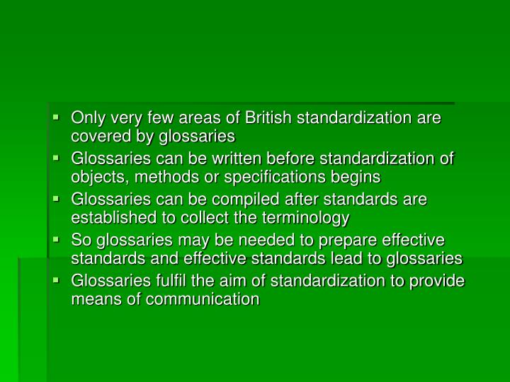 Only very few areas of British standardization are covered by glossaries