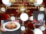 marketing strategies pooling for the cosmopolitan gourmet health set