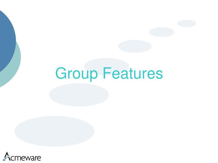 Group Features