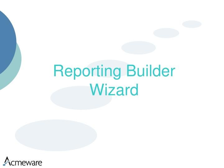 Reporting Builder Wizard