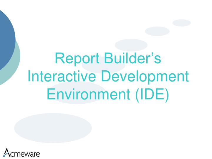 Report Builder's Interactive Development Environment (IDE)