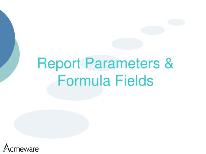 Report Parameters & Formula Fields