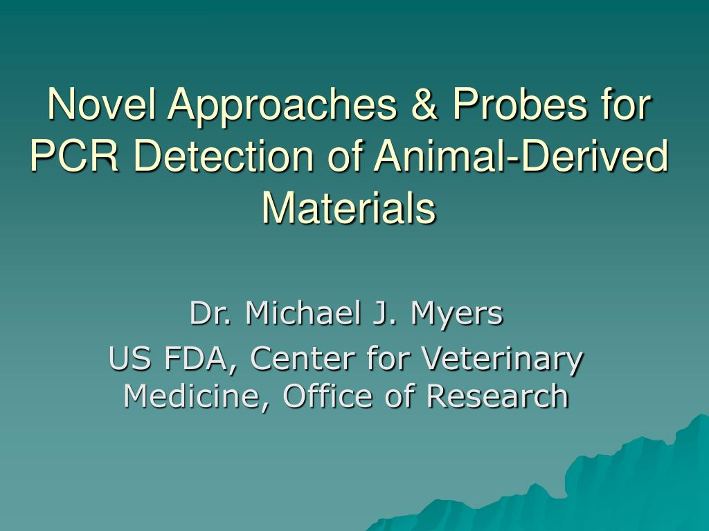 novel approaches probes for pcr detection of animal derived materials l.