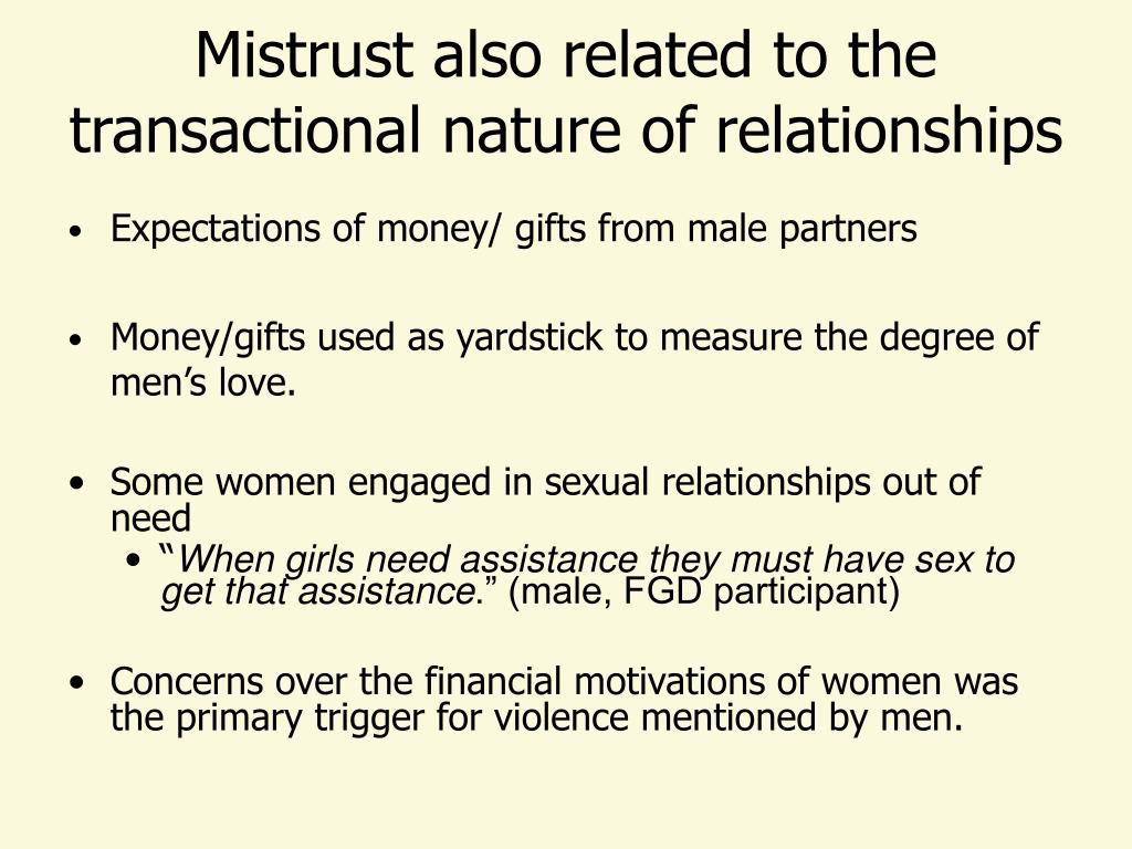 Mistrust also related to the transactional nature of relationships