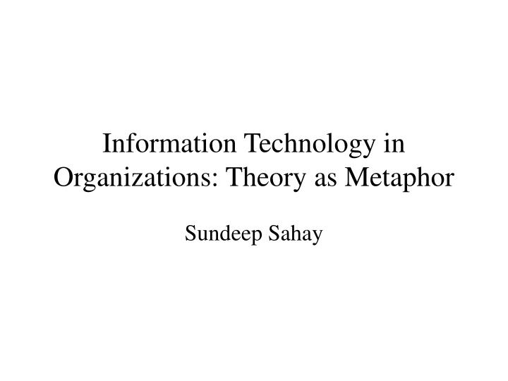 information technology in organizations theory as metaphor n.