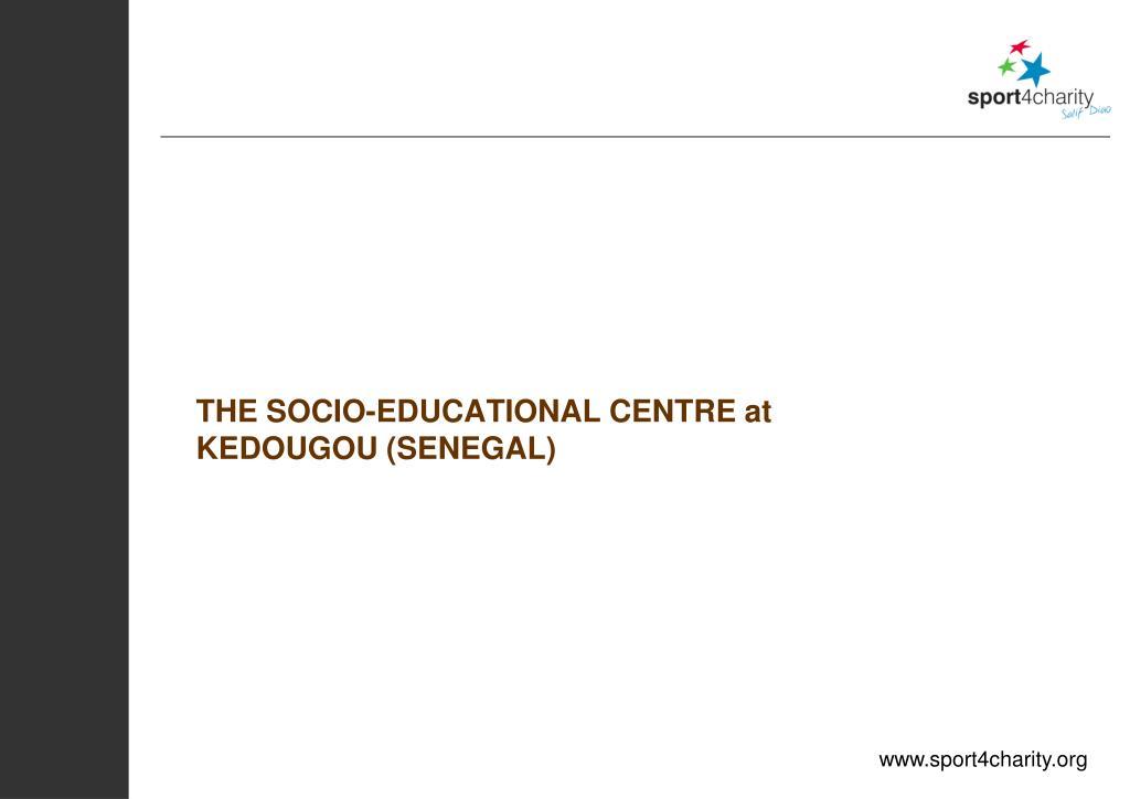 THE SOCIO-EDUCATIONAL CENTRE at KEDOUGOU (SENEGAL)
