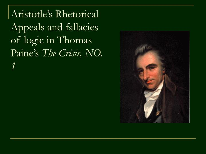 aristotle s rhetorical appeals and fallacies of logic in thomas paine s the crisis no 1