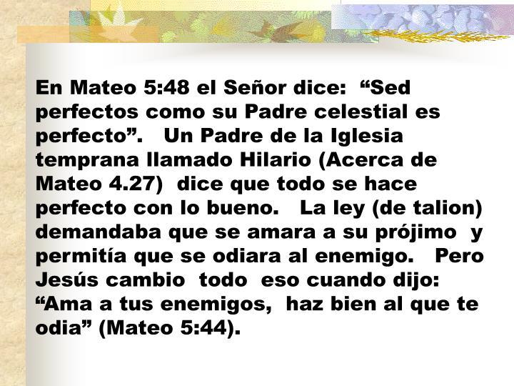En Mateo 5:48 el Señor dice: