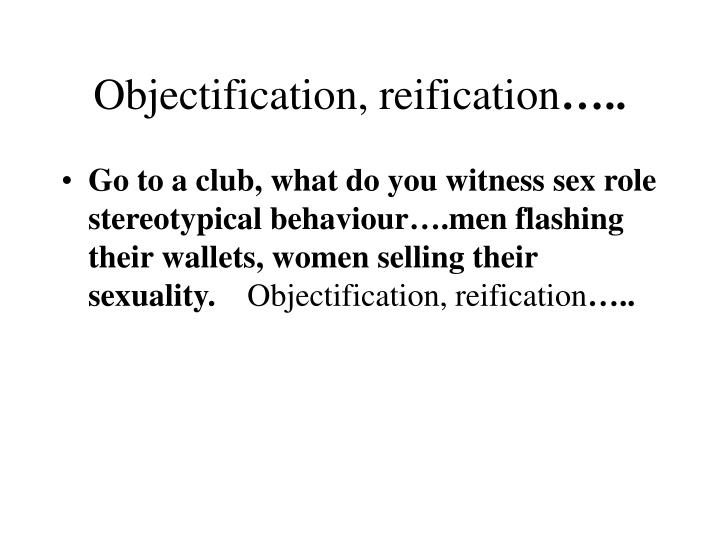 Objectification, reification