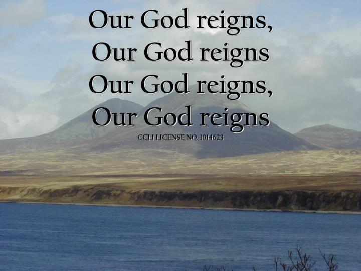 Our god reigns our god reigns our god reigns our god reigns ccli license no 1014623