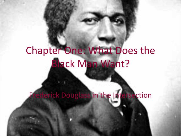 Chapter One: What Does the Black Man Want?
