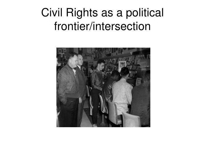 Civil Rights as a political frontier/intersection