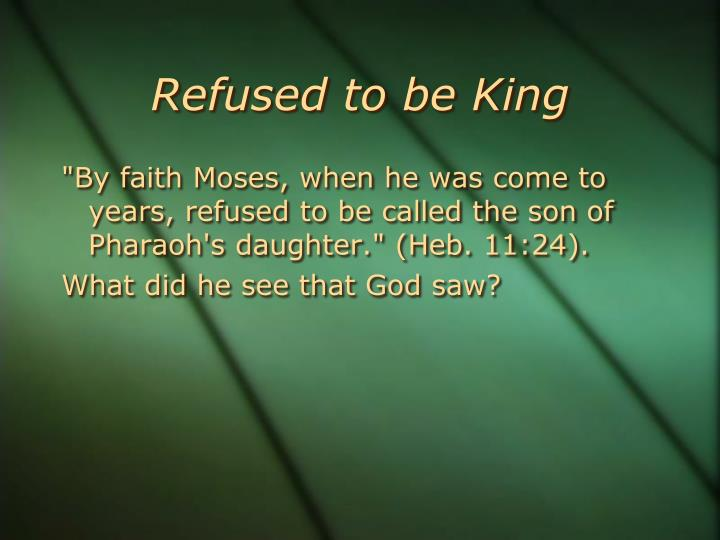 Refused to be King