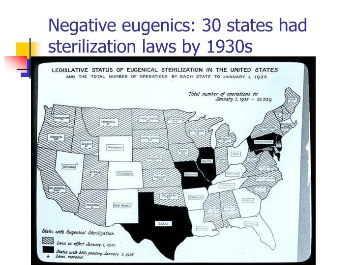 Negative eugenics: 30 states had sterilization laws by 1930s