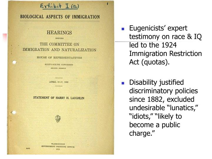 Eugenicists' expert testimony on race & IQ led to the 1924 Immigration Restriction Act (quotas).