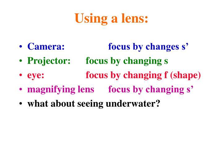 Using a lens: