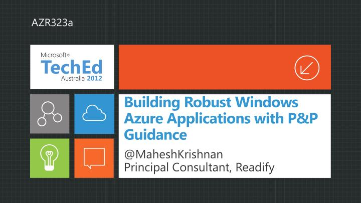 Building robust windows azure applications with p p guidance