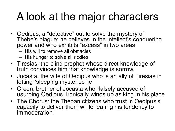 oedipus blinded by the prophets proclamation Jocasta committed suicide, and oedipus blinded himself and became a wandering beggar in the version which must have been the favorite of sophocles's athenian audience, oedipus found sanctuary at colonus, outside of athens.