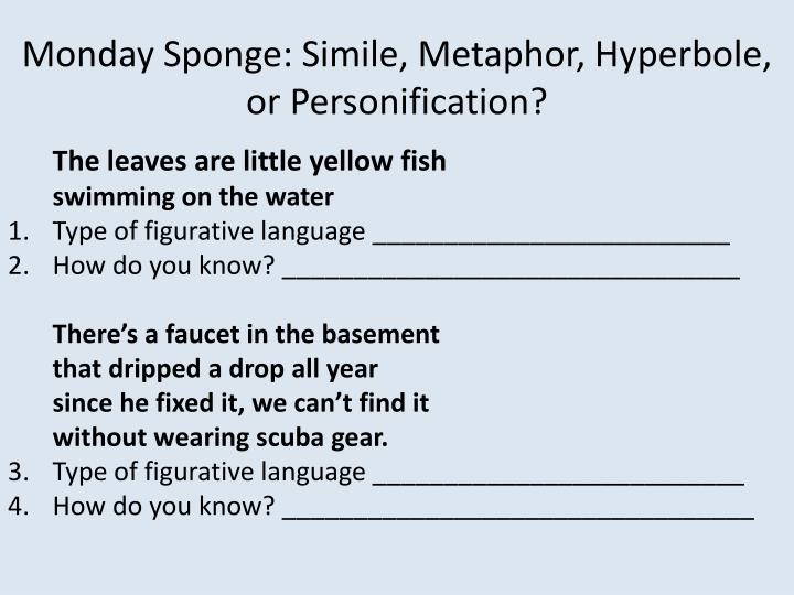 monday sponge simile metaphor hyperbole or personification n.