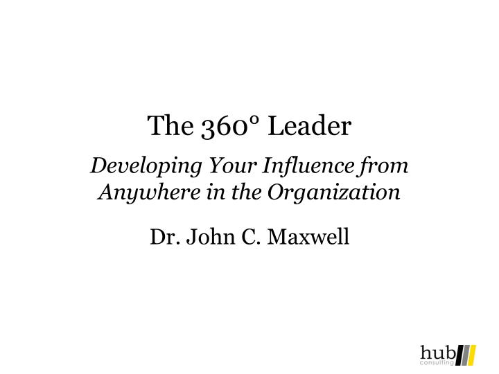 the 360 leader developing your influence from anywhere in the organization n.