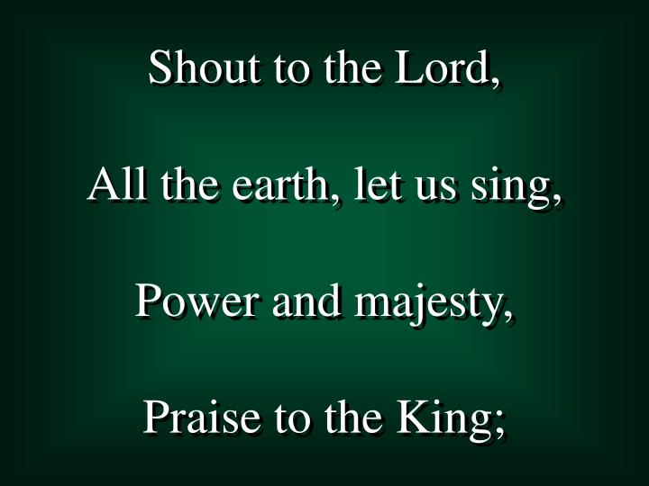 Shout to the Lord,