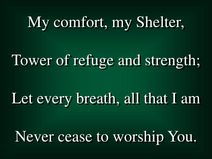 My comfort, my Shelter,